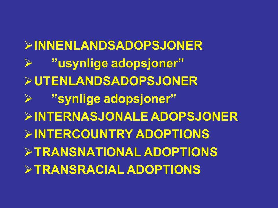 """ INNENLANDSADOPSJONER  """"usynlige adopsjoner""""  UTENLANDSADOPSJONER  """"synlige adopsjoner""""  INTERNASJONALE ADOPSJONER  INTERCOUNTRY ADOPTIONS  TRA"""