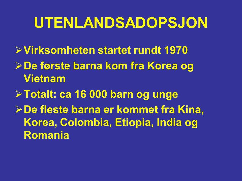 UTENLANDSADOPSJON  Virksomheten startet rundt 1970  De første barna kom fra Korea og Vietnam  Totalt: ca 16 000 barn og unge  De fleste barna er k