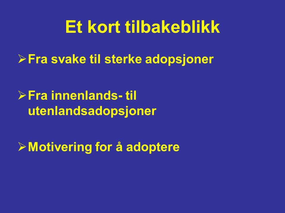 Et kort tilbakeblikk  Fra svake til sterke adopsjoner  Fra innenlands- til utenlandsadopsjoner  Motivering for å adoptere