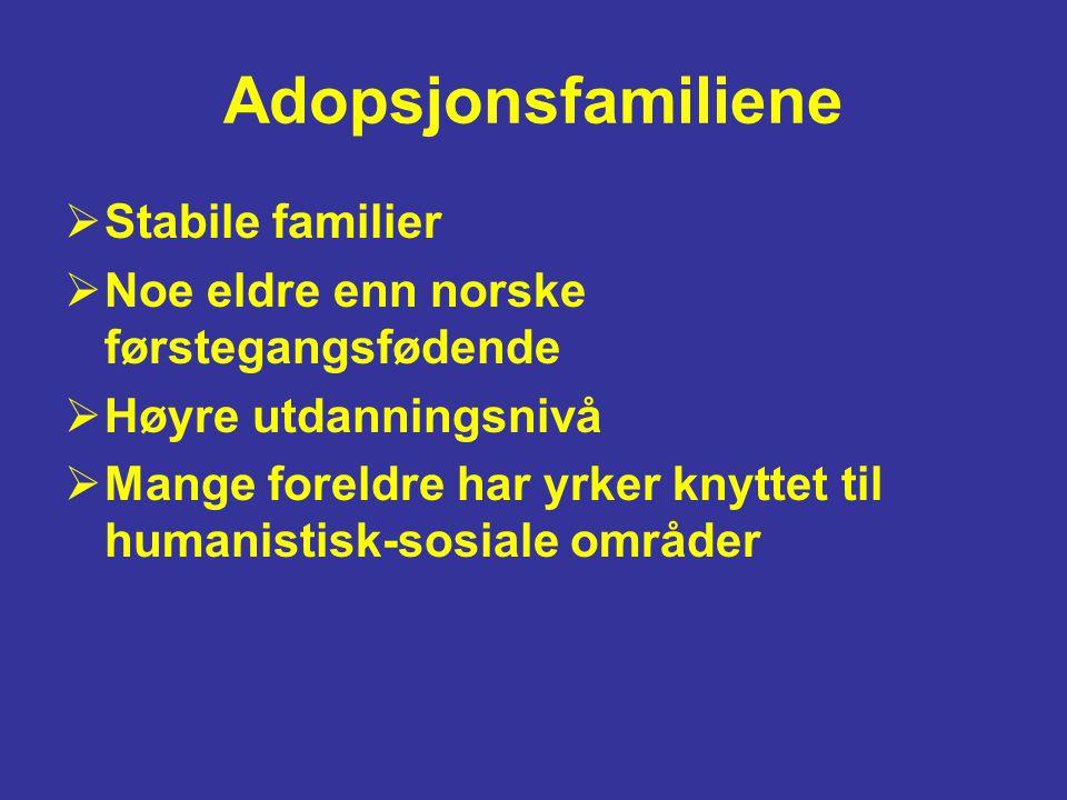 Adopsjonsfamiliene  Stabile familier  Noe eldre enn norske førstegangsfødende  Høyre utdanningsnivå  Mange foreldre har yrker knyttet til humanist