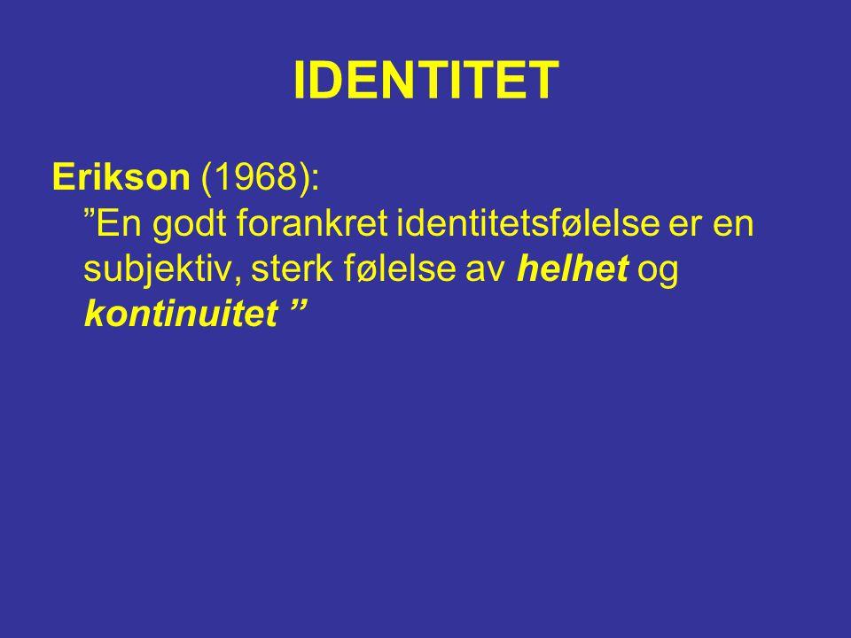 """IDENTITET Erikson (1968): """"En godt forankret identitetsfølelse er en subjektiv, sterk følelse av helhet og kontinuitet """""""