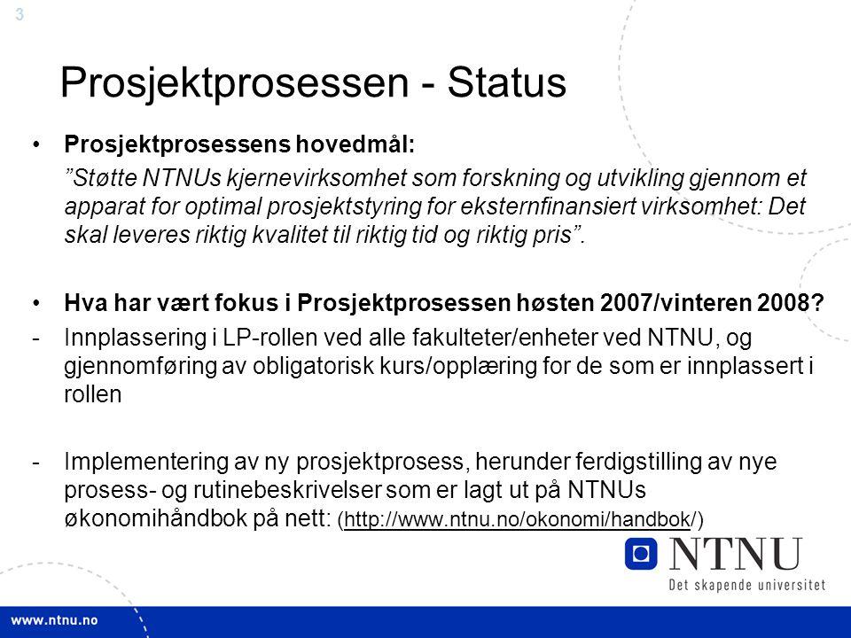"""33 Prosjektprosessen - Status Prosjektprosessens hovedmål: """"Støtte NTNUs kjernevirksomhet som forskning og utvikling gjennom et apparat for optimal pr"""