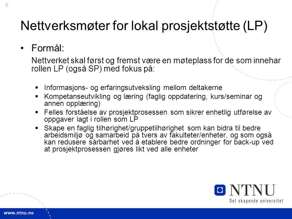 66 Nettverksmøter for lokal prosjektstøtte (LP) Formål: Nettverket skal først og fremst være en møteplass for de som innehar rollen LP (også SP) med f