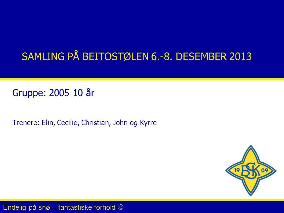 SAMLING PÅ BEITOSTØLEN 6.-8. DESEMBER 2013 Gruppe: 2005 10 år Trenere: Elin, Cecilie, Christian, John og Kyrre Endelig på snø – fantastiske forhold