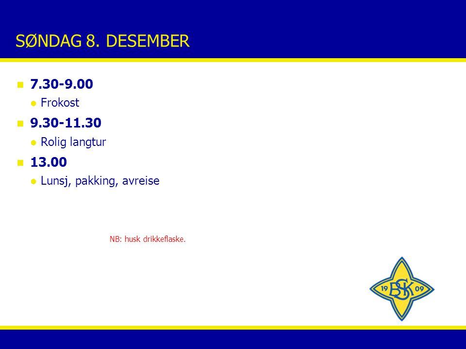 SØNDAG 8. DESEMBER n 7.30-9.00 Frokost n 9.30-11.30 Rolig langtur n 13.00 Lunsj, pakking, avreise NB: husk drikkeflaske.