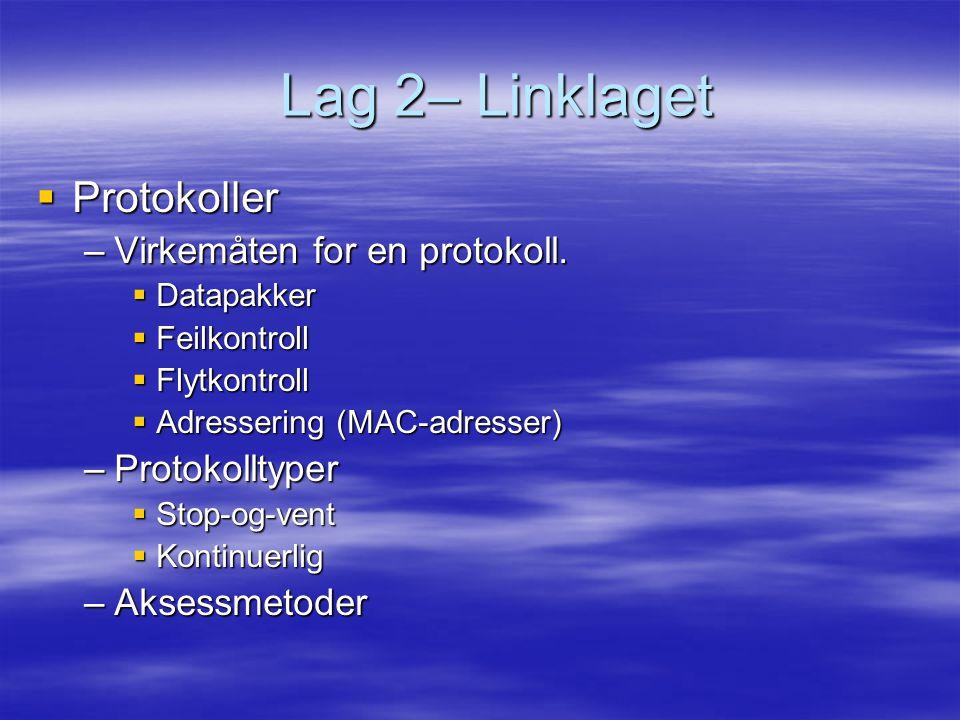 Lag 2– Linklaget  Protokoller –Virkemåten for en protokoll.  Datapakker  Feilkontroll  Flytkontroll  Adressering (MAC-adresser) –Protokolltyper 