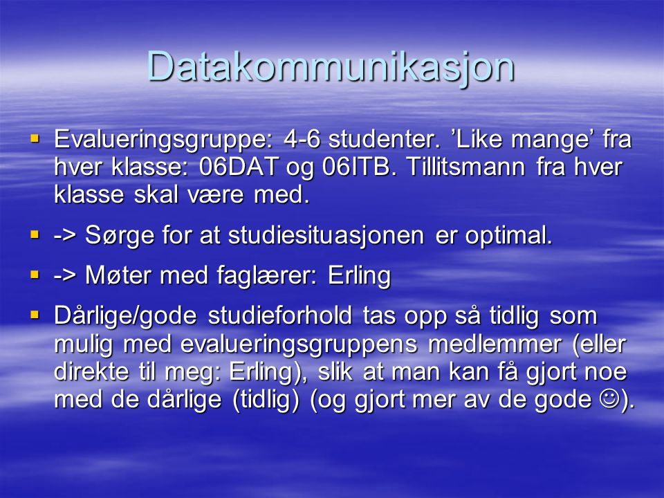 Datakommunikasjon  Evalueringsgruppe: 4-6 studenter. 'Like mange' fra hver klasse: 06DAT og 06ITB. Tillitsmann fra hver klasse skal være med.  -> Sø
