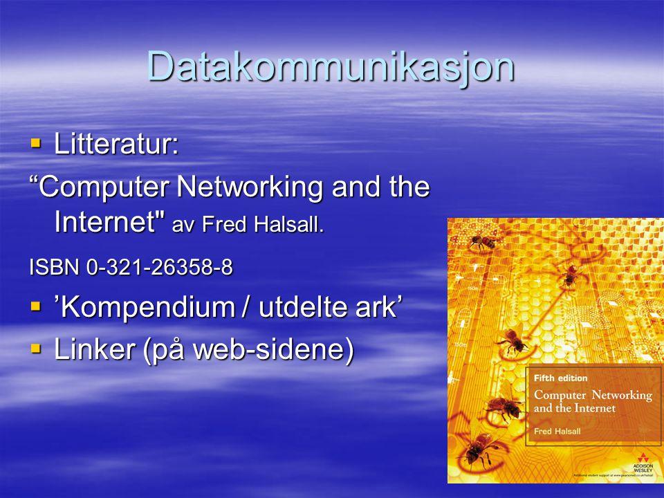 Datakommunikasjon  Litteratur: Computer Networking and the Internet av Fred Halsall.