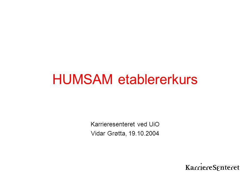 HUMSAM etablererkurs Karrieresenteret ved UiO Vidar Grøtta, 19.10.2004