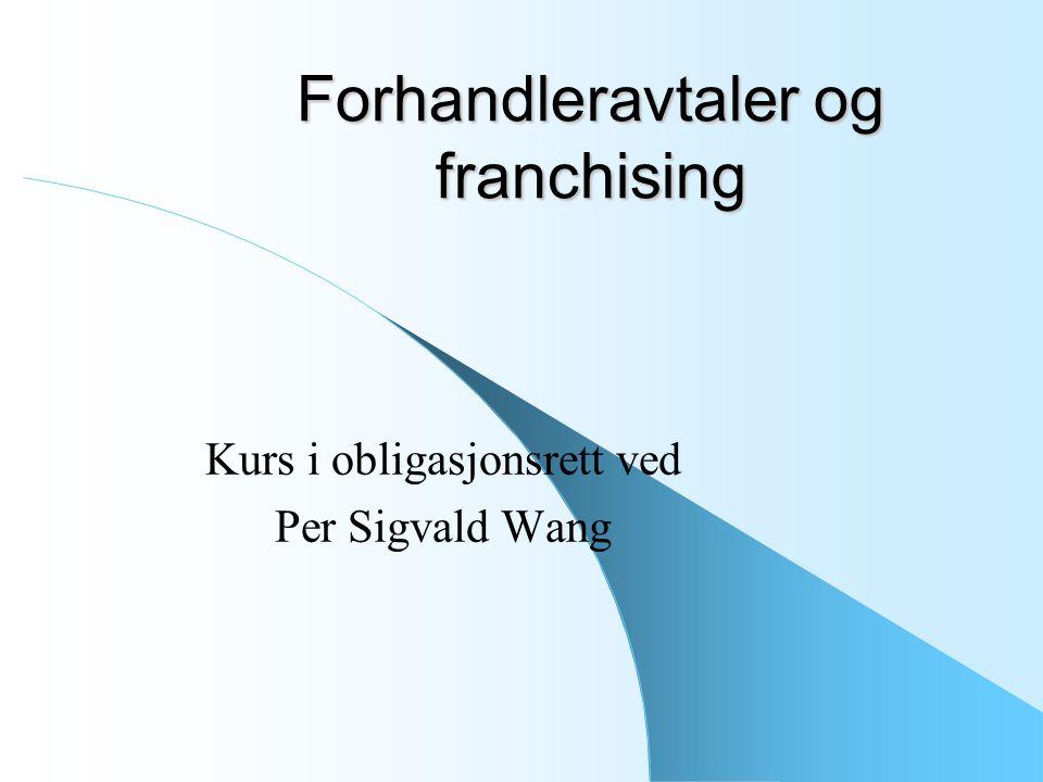 Forhandleravtaler og franchising Kurs i obligasjonsrett ved Per Sigvald Wang
