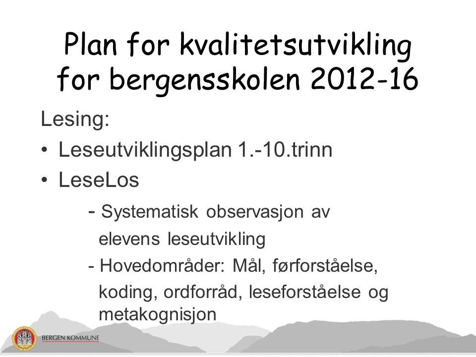 Plan for kvalitetsutvikling for bergensskolen 2012-16 Lesing: Leseutviklingsplan 1.-10.trinn LeseLos - Systematisk observasjon av elevens leseutviklin