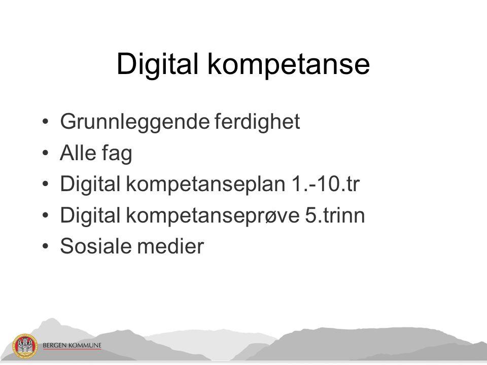 Digital kompetanse Grunnleggende ferdighet Alle fag Digital kompetanseplan 1.-10.tr Digital kompetanseprøve 5.trinn Sosiale medier