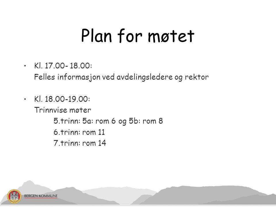 Plan for møtet Kl. 17.00- 18.00: Felles informasjon ved avdelingsledere og rektor Kl. 18.00-19.00: Trinnvise møter 5.trinn: 5a: rom 6 og 5b: rom 8 6.t