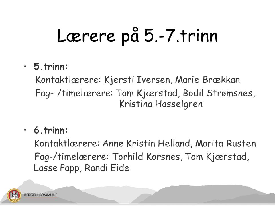 Lærere på 5.-7.trinn 5.trinn: Kontaktlærere: Kjersti Iversen, Marie Brækkan Fag- /timelærere: Tom Kjærstad, Bodil Strømsnes, Kristina Hasselgren 6.tri