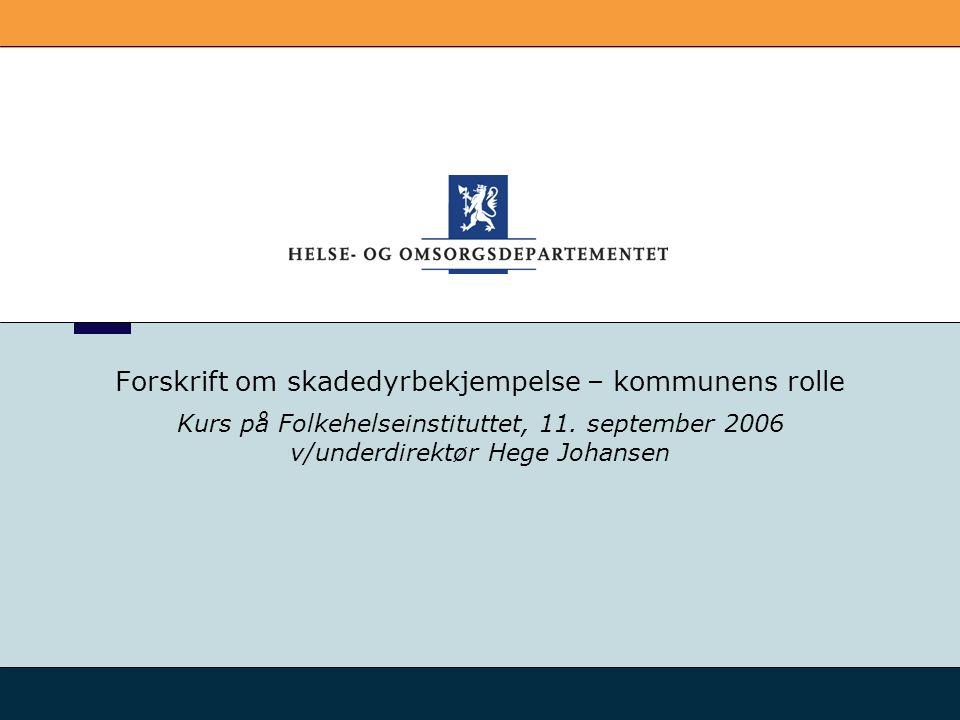 Forskrift om skadedyrbekjempelse – kommunens rolle Kurs på Folkehelseinstituttet, 11. september 2006 v/underdirektør Hege Johansen