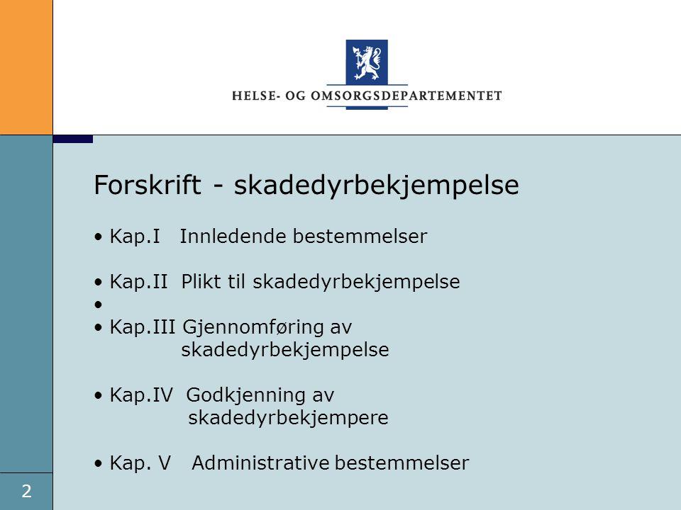 2 Forskrift - skadedyrbekjempelse Kap.I Innledende bestemmelser Kap.II Plikt til skadedyrbekjempelse Kap.III Gjennomføring av skadedyrbekjempelse Kap.