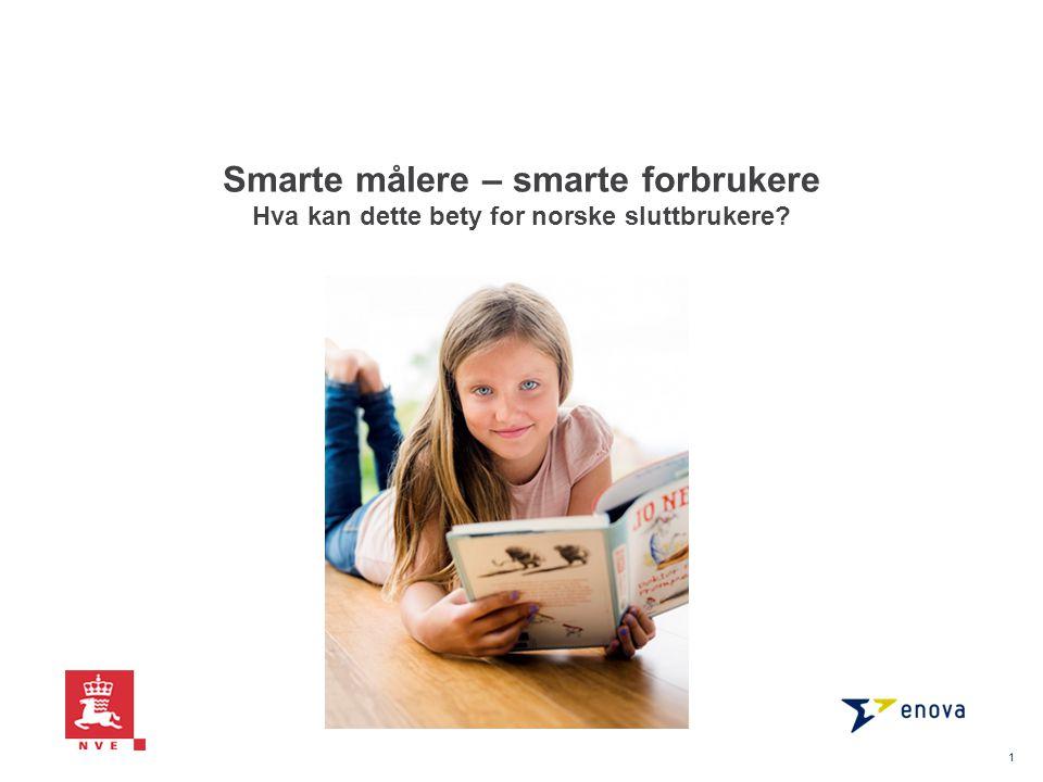 Smarte målere – smarte forbrukere Hva kan dette bety for norske sluttbrukere? 1