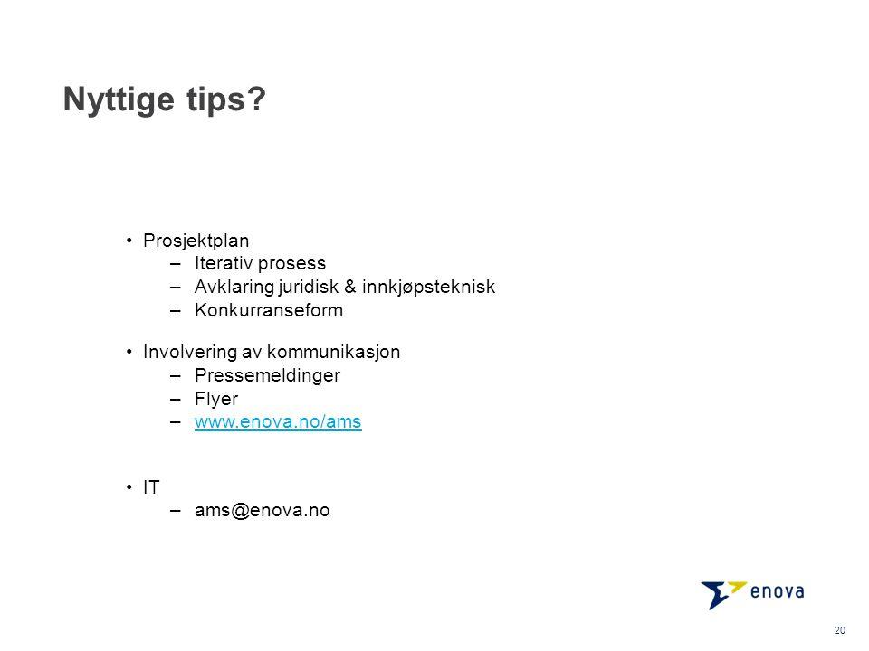 Nyttige tips? Prosjektplan –Iterativ prosess –Avklaring juridisk & innkjøpsteknisk –Konkurranseform Involvering av kommunikasjon –Pressemeldinger –Fly