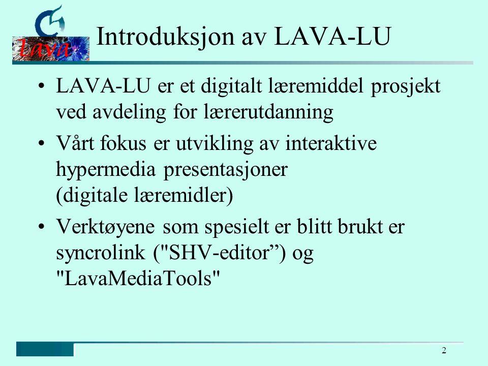 2 Introduksjon av LAVA-LU LAVA-LU er et digitalt læremiddel prosjekt ved avdeling for lærerutdanning Vårt fokus er utvikling av interaktive hypermedia presentasjoner (digitale læremidler) Verktøyene som spesielt er blitt brukt er syncrolink ( SHV-editor ) og LavaMediaTools