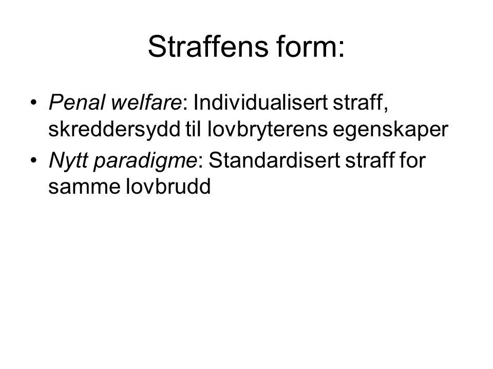 Straffens form: Penal welfare: Individualisert straff, skreddersydd til lovbryterens egenskaper Nytt paradigme: Standardisert straff for samme lovbrudd