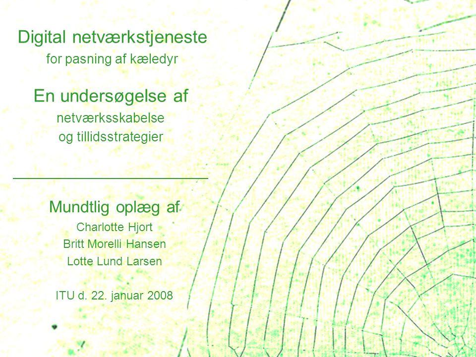 Digital netværkstjeneste for pasning af kæledyr En undersøgelse af netværksskabelse og tillidsstrategier Mundtlig oplæg af Charlotte Hjort Britt Morel