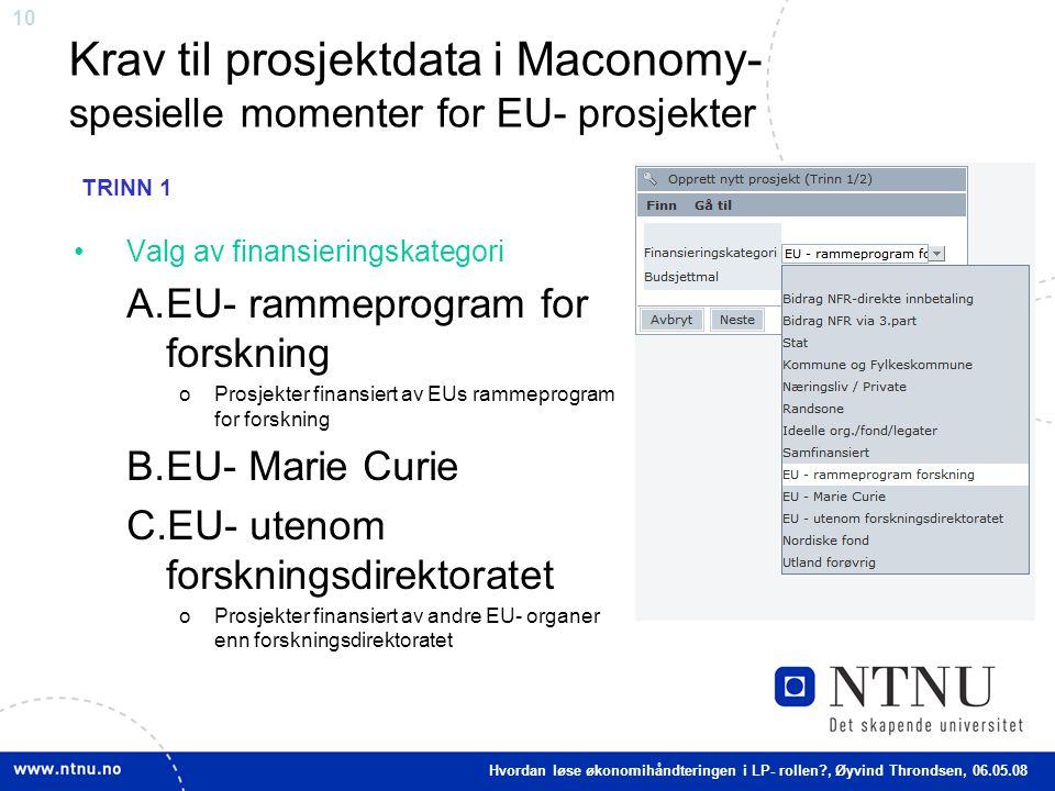 10 Krav til prosjektdata i Maconomy- spesielle momenter for EU- prosjekter Valg av finansieringskategori A.EU- rammeprogram for forskning oProsjekter