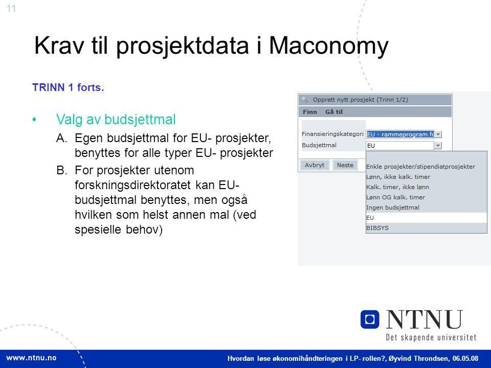 11 Krav til prosjektdata i Maconomy Valg av budsjettmal A.Egen budsjettmal for EU- prosjekter, benyttes for alle typer EU- prosjekter B.For prosjekter