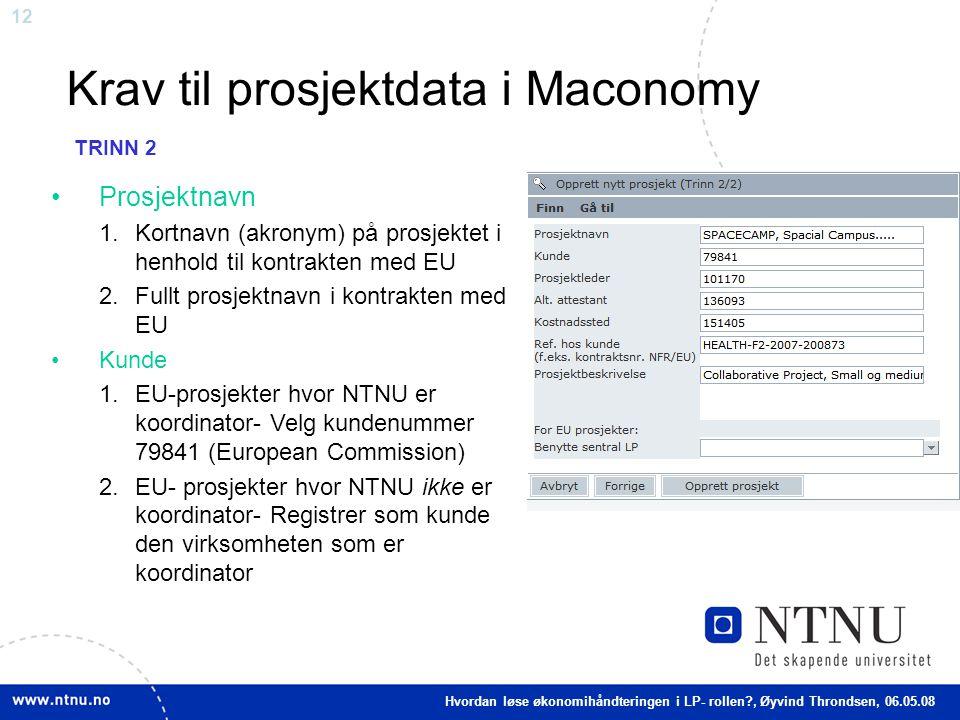 12 Krav til prosjektdata i Maconomy Prosjektnavn 1.Kortnavn (akronym) på prosjektet i henhold til kontrakten med EU 2.Fullt prosjektnavn i kontrakten