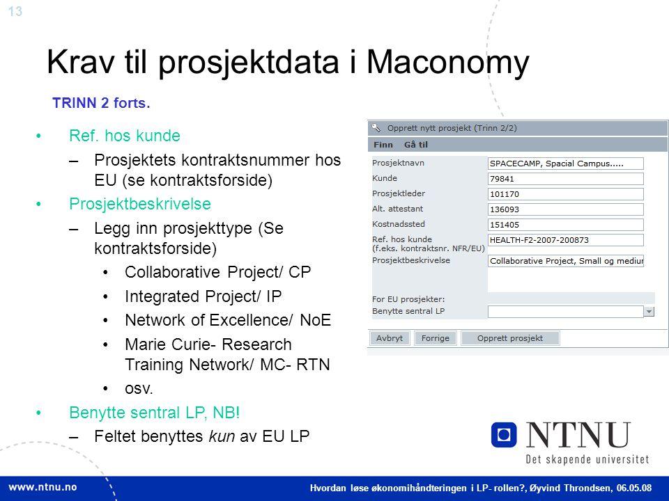 13 Krav til prosjektdata i Maconomy Ref. hos kunde –Prosjektets kontraktsnummer hos EU (se kontraktsforside) Prosjektbeskrivelse –Legg inn prosjekttyp