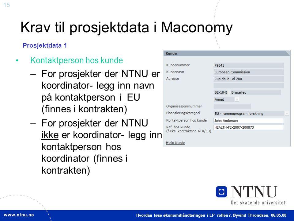 15 Krav til prosjektdata i Maconomy Kontaktperson hos kunde –For prosjekter der NTNU er koordinator- legg inn navn på kontaktperson i EU (finnes i kon