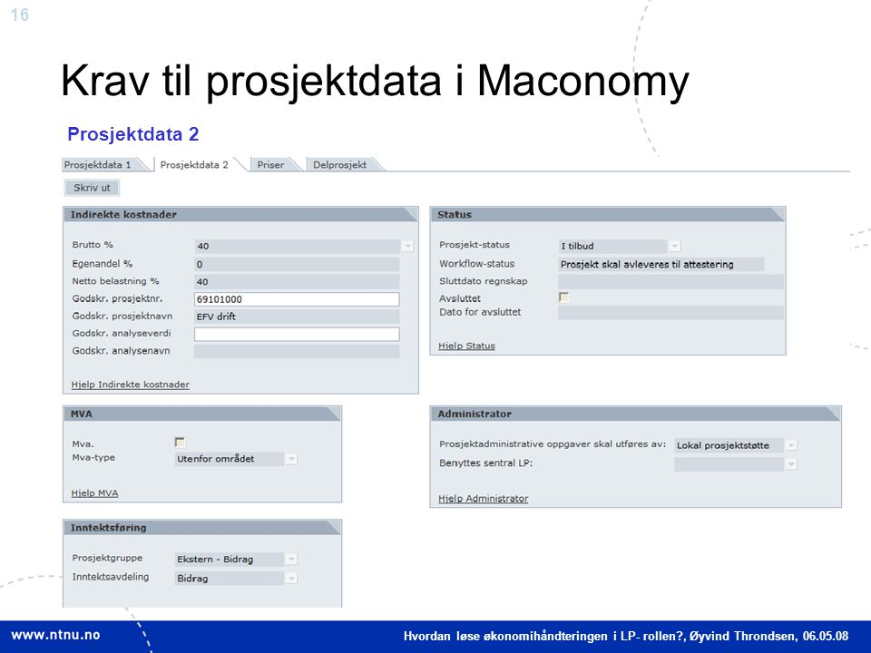 16 Krav til prosjektdata i Maconomy Prosjektdata 2 Hvordan løse økonomihåndteringen i LP- rollen?, Øyvind Throndsen, 06.05.08