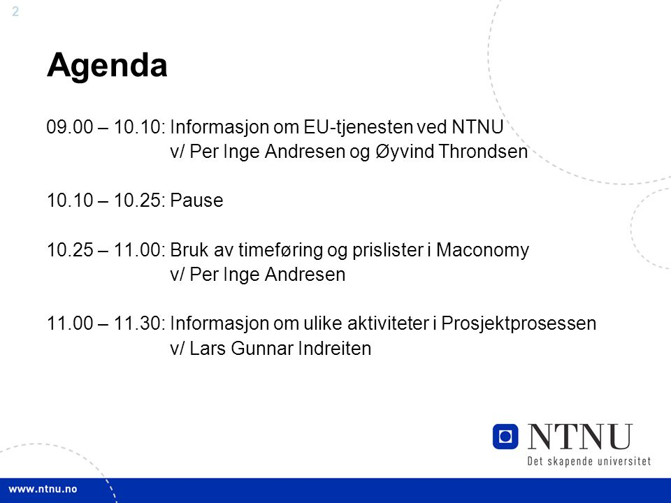 22 Agenda 09.00 – 10.10: Informasjon om EU-tjenesten ved NTNU v/ Per Inge Andresen og Øyvind Throndsen 10.10 – 10.25: Pause 10.25 – 11.00: Bruk av tim