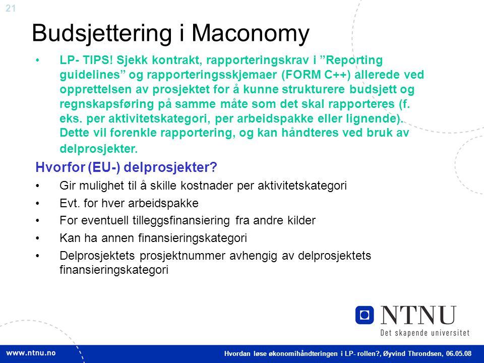 "21 Budsjettering i Maconomy Hvordan løse økonomihåndteringen i LP- rollen?, Øyvind Throndsen, 06.05.08 LP- TIPS! Sjekk kontrakt, rapporteringskrav i """