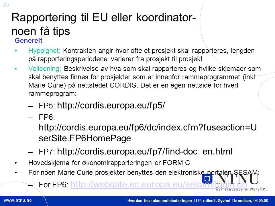 25 Rapportering til EU eller koordinator- noen få tips Generelt Hyppighet; Kontrakten angir hvor ofte et prosjekt skal rapporteres, lengden på rapport