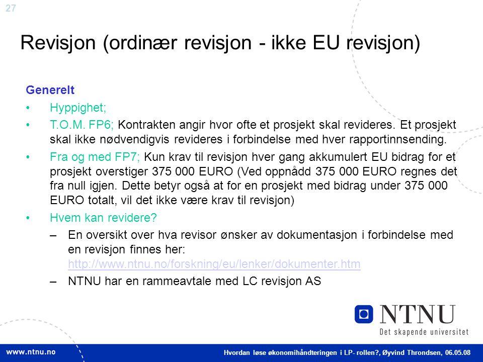27 Revisjon (ordinær revisjon - ikke EU revisjon) Generelt Hyppighet; T.O.M. FP6; Kontrakten angir hvor ofte et prosjekt skal revideres. Et prosjekt s