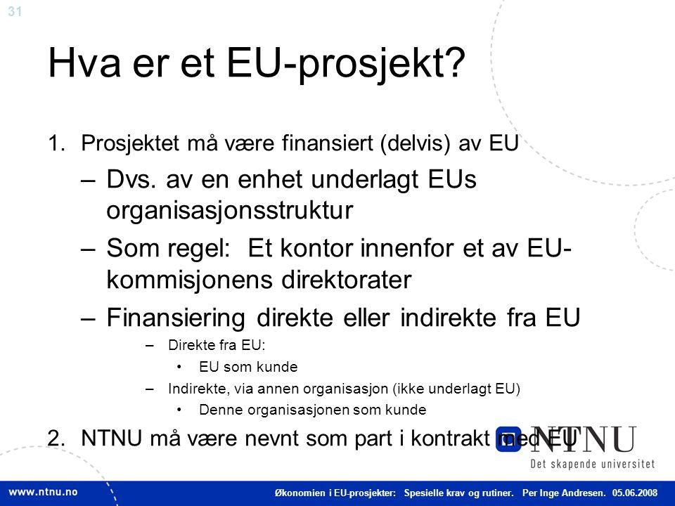 31 Hva er et EU-prosjekt? 1.Prosjektet må være finansiert (delvis) av EU –Dvs. av en enhet underlagt EUs organisasjonsstruktur –Som regel: Et kontor i