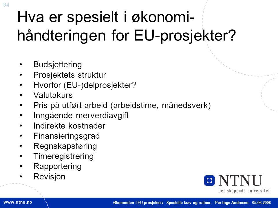 34 Hva er spesielt i økonomi- håndteringen for EU-prosjekter? Budsjettering Prosjektets struktur Hvorfor (EU-)delprosjekter? Valutakurs Pris på utført