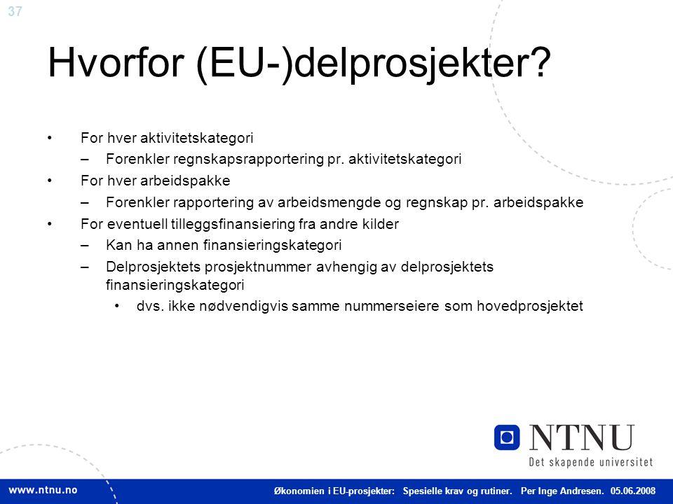 37 Hvorfor (EU-)delprosjekter? For hver aktivitetskategori –Forenkler regnskapsrapportering pr. aktivitetskategori For hver arbeidspakke –Forenkler ra
