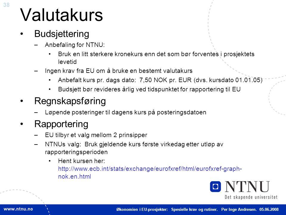 38 Valutakurs Budsjettering –Anbefaling for NTNU: Bruk en litt sterkere kronekurs enn det som bør forventes i prosjektets levetid –Ingen krav fra EU o