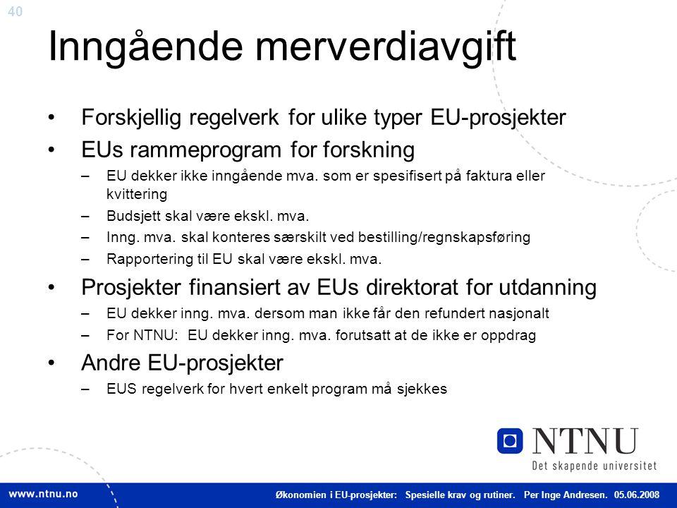 40 Inngående merverdiavgift Forskjellig regelverk for ulike typer EU-prosjekter EUs rammeprogram for forskning –EU dekker ikke inngående mva. som er s