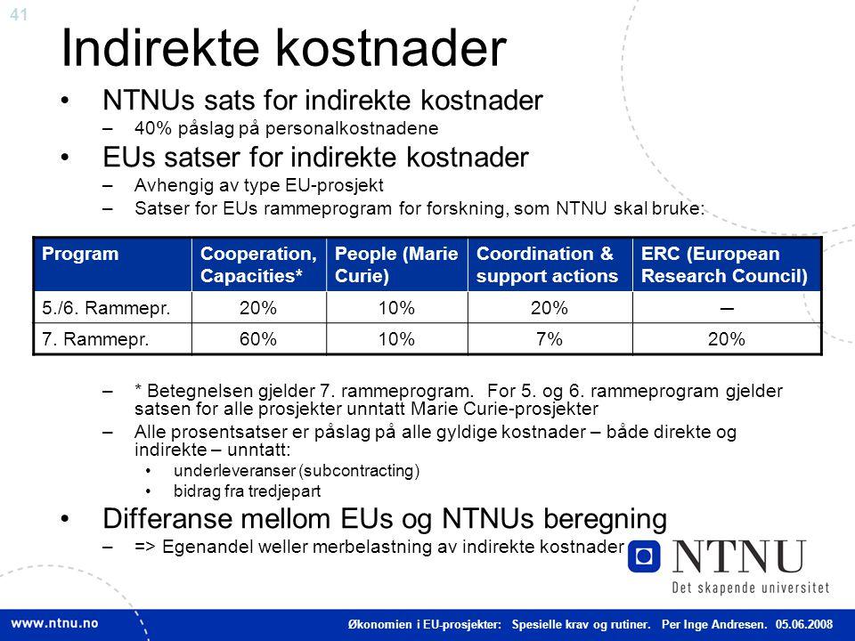 41 Indirekte kostnader NTNUs sats for indirekte kostnader –40% påslag på personalkostnadene EUs satser for indirekte kostnader –Avhengig av type EU-pr