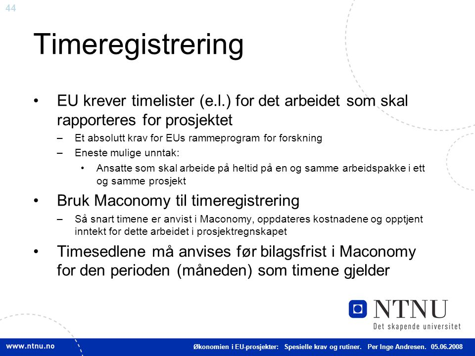44 Timeregistrering EU krever timelister (e.l.) for det arbeidet som skal rapporteres for prosjektet –Et absolutt krav for EUs rammeprogram for forskn