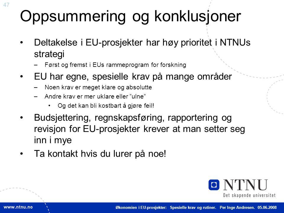 47 Oppsummering og konklusjoner Deltakelse i EU-prosjekter har høy prioritet i NTNUs strategi –Først og fremst i EUs rammeprogram for forskning EU har