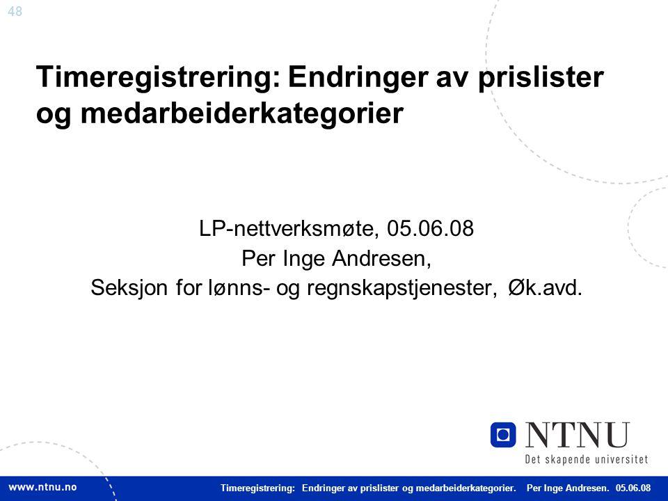 48 Timeregistrering: Endringer av prislister og medarbeiderkategorier LP-nettverksmøte, 05.06.08 Per Inge Andresen, Seksjon for lønns- og regnskapstje