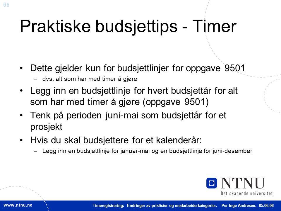 66 Praktiske budsjettips - Timer Dette gjelder kun for budsjettlinjer for oppgave 9501 –dvs. alt som har med timer å gjøre Legg inn en budsjettlinje f