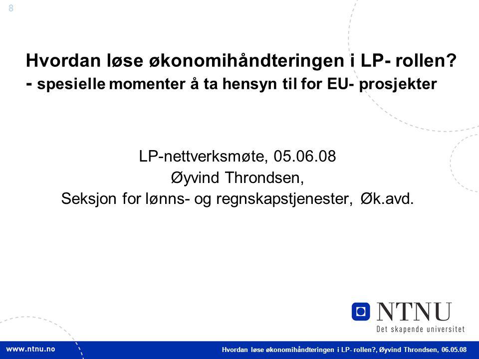 88 Hvordan løse økonomihåndteringen i LP- rollen? - spesielle momenter å ta hensyn til for EU- prosjekter LP-nettverksmøte, 05.06.08 Øyvind Throndsen,