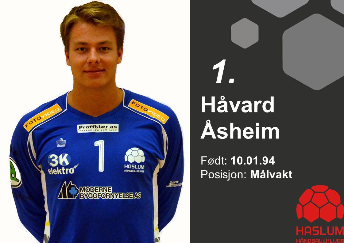Født: 10.01.94 Posisjon: Målvakt Håvard Åsheim 1.