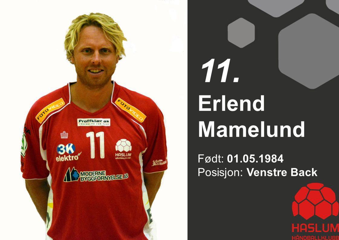 Født: 01.05.1984 Posisjon: Venstre Back Erlend Mamelund 11.