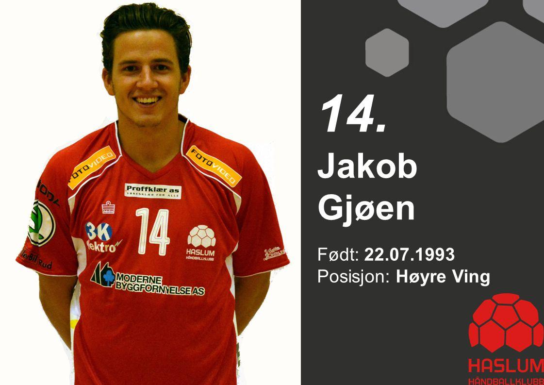Født: 22.07.1993 Posisjon: Høyre Ving Jakob Gjøen 14.