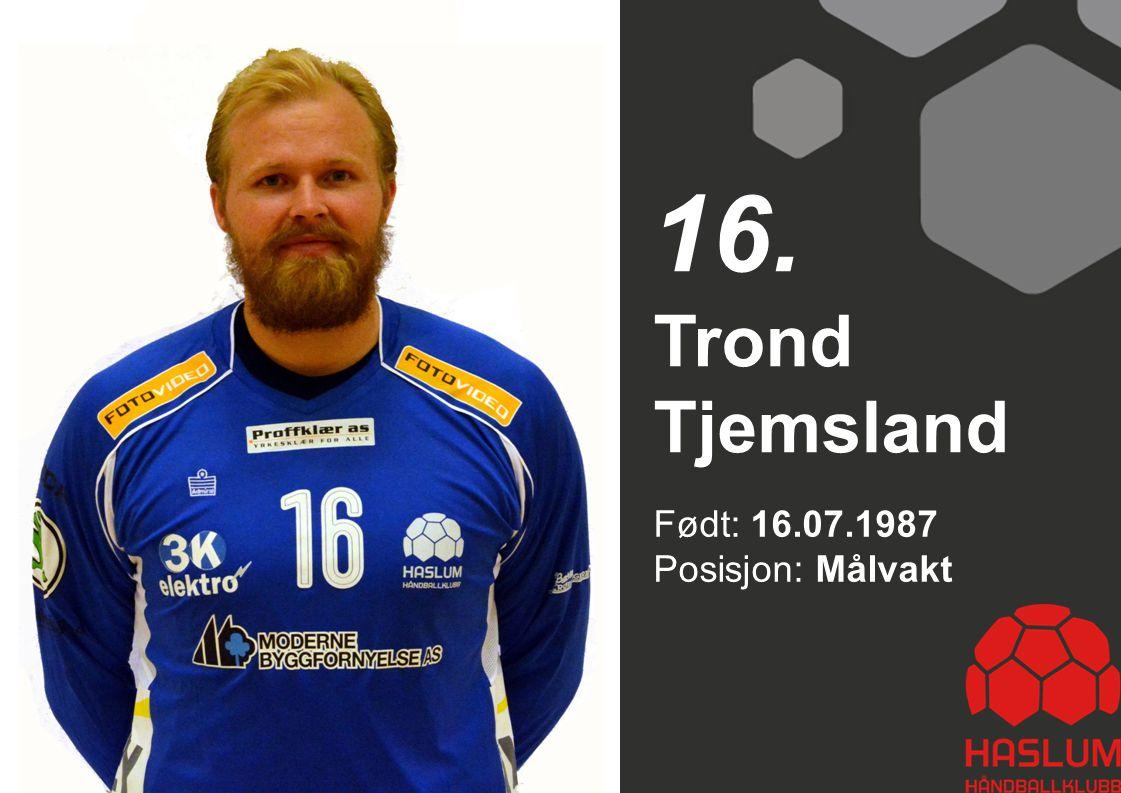 Født: 16.07.1987 Posisjon: Målvakt Trond Tjemsland 16.